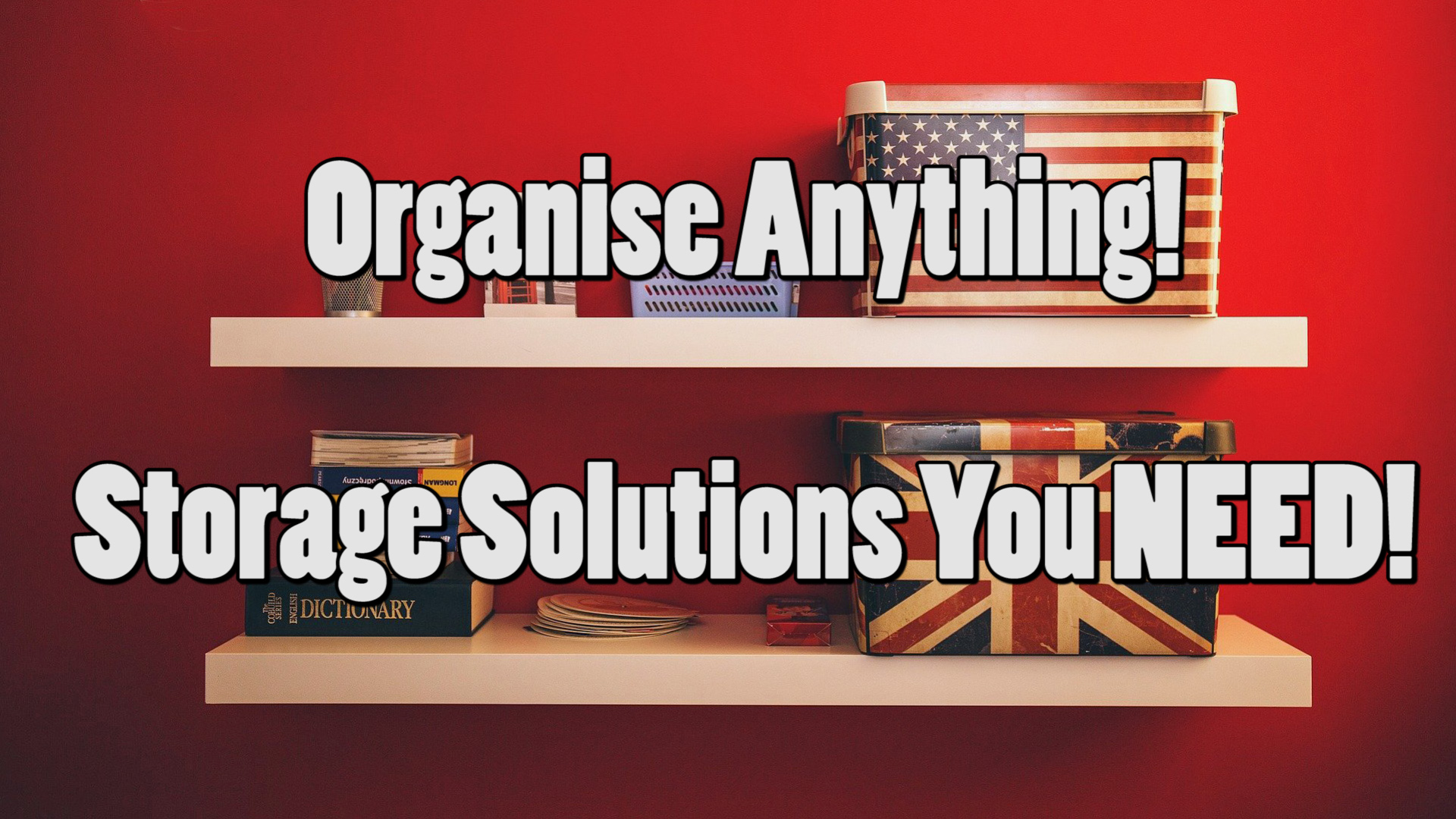 """Neat boxes on two shelves on a red background. White text reads """"Organise Anything! Storage Solutions You NEED!"""